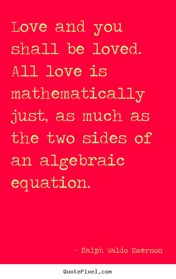 Love quote - Love and you shall be loved. all love is mathematically..