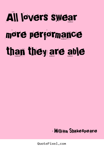 Quotes about love - All lovers swear more performance than they..