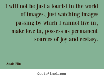 Quote about love - I will not be just a tourist in the world of images, just watching images..