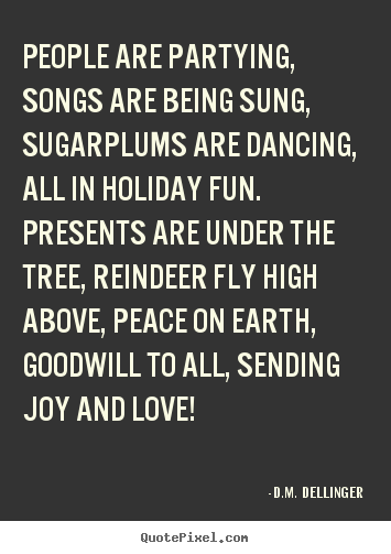 How to design picture quotes about love - People are partying, songs are being sung, sugarplums are..