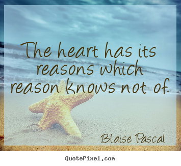 Blaise Pascal image quotes - The heart has its reasons which reason knows not of. - Love quote