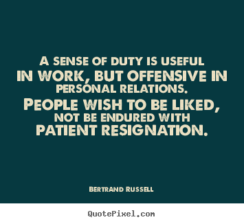 Bertrand Russell picture quotes - A sense of duty is useful in work, but offensive in personal relations... - Love quotes