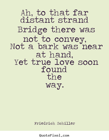 Love quotes - Ah, to that far distant strand bridge there was not to..