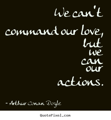 Diy picture quotes about love - We can't command our love, but we can our..