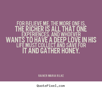 Love quote - For believe me, the more one is, the richer..