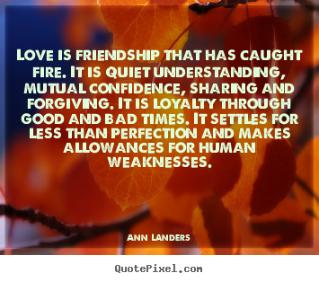 Love is friendship that has caught fire... Ann Landers popular love quote