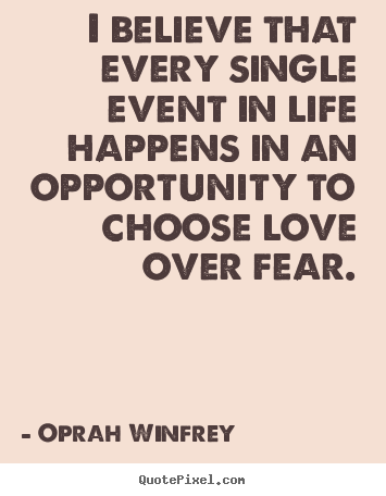 Oprah Winfrey picture quotes - I believe that every single event in life happens in an opportunity.. - Love quote