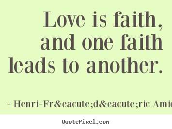 Love quotes - Love is faith, and one faith leads to another.