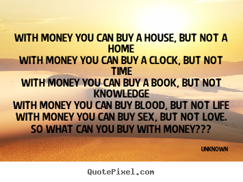 Quotes about love - With money you can buy a house, but not a homewith money you..