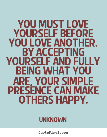 Love quote - You must love yourself before you love another. by accepting..