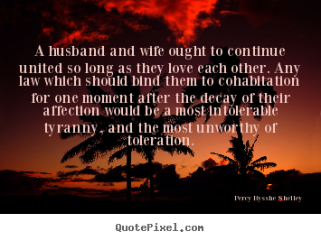 Percy Bysshe Shelley picture quotes - A husband and wife ought to continue united.. - Love sayings