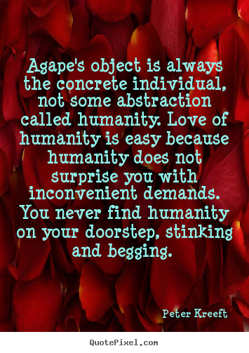 Create graphic poster quote about love - Agape's object is always the concrete individual, not some abstraction..