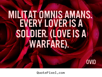 Love quote - Militat omnis amans. every lover is a soldier. (love..
