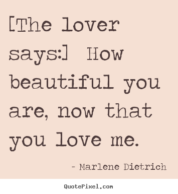 Design photo quotes about love - [the lover says:] how beautiful you are, now that..