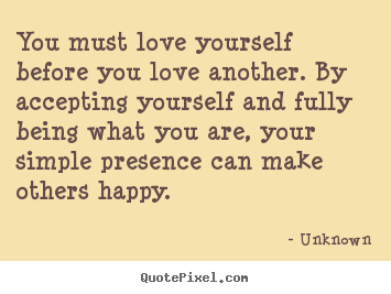 Create custom photo quotes about love - You must love yourself before you love another. by accepting yourself..
