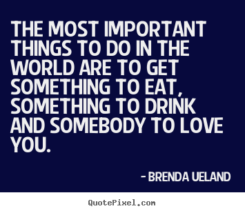 Design picture quotes about love - The most important things to do in the world..