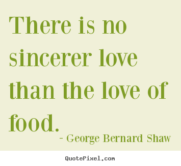 George Bernard Shaw picture quotes - There is no sincerer love than the love of.. - Love quotes