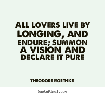 Design custom picture quotes about love - All lovers live by longing, and endure; summon a vision and declare..