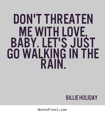 How to make picture quote about love - Don't threaten me with love, baby. let's just..