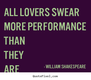 Quotes about love - All lovers swear more performance than they are able