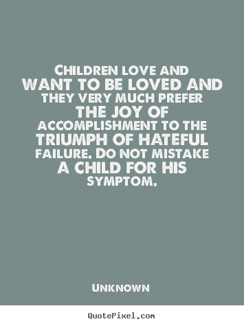 Make personalized photo quotes about love - Children love and want to be loved and they very much prefer..