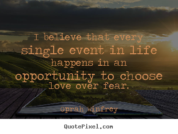 Quotes about love - I believe that every single event in life happens in an..