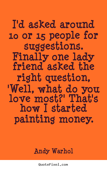 Andy Warhol picture quotes - I'd asked around 10 or 15 people for suggestions... - Love quote