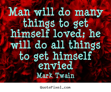 Love quotes - Man will do many things to get himself loved; he will do all..