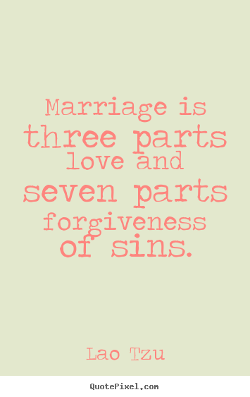 Make personalized picture quotes about love - Marriage is three parts love and seven parts forgiveness of..
