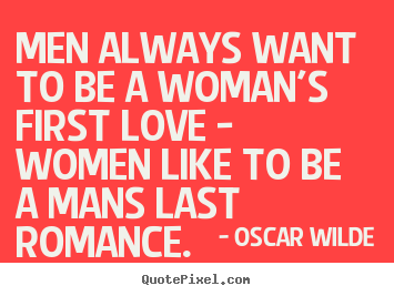 Quotes about love - Men always want to be a woman's first love..