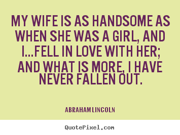 Quotes about love - My wife is as handsome as when she was a..
