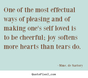 Sayings about love - One of the most effectual ways of pleasing and of making one's self loved..