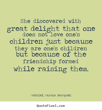 She discovered with great delight that one.. Gabriel Garcia Marquez  love quotes