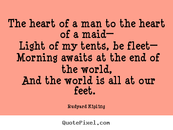 Create picture quotes about love - The heart of a man to the heart of a maid— light of my tents,..