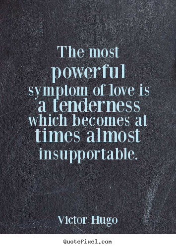The most powerful symptom of love is a tenderness which.. Victor Hugo best love quotes