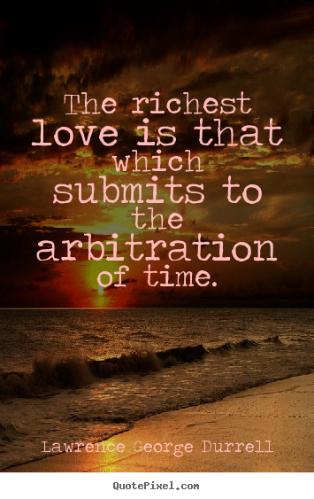 Lawrence George Durrell image quotes - The richest love is that which submits to.. - Love quotes