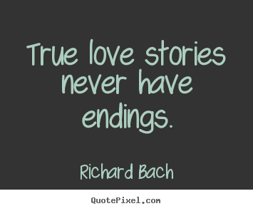 Quotes about love - True love stories never have endings.
