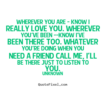 Love quote - Wherever you are - know i really love you...