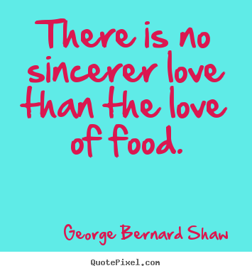Love quote - There is no sincerer love than the love..