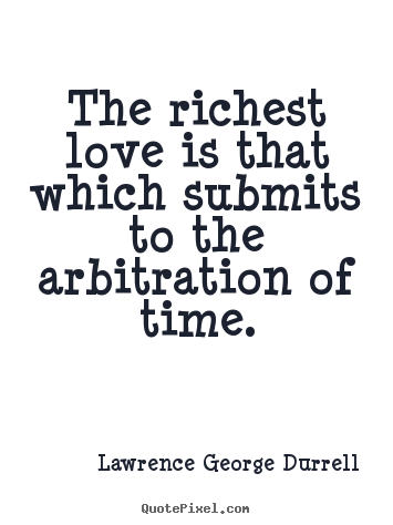 Love quote - The richest love is that which submits to the arbitration of time.