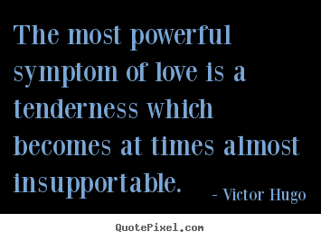 Love quotes - The most powerful symptom of love is a tenderness which..