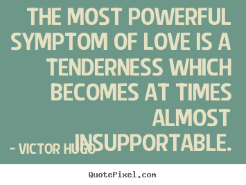 Create graphic picture quotes about love - The most powerful symptom of love is a tenderness which becomes..