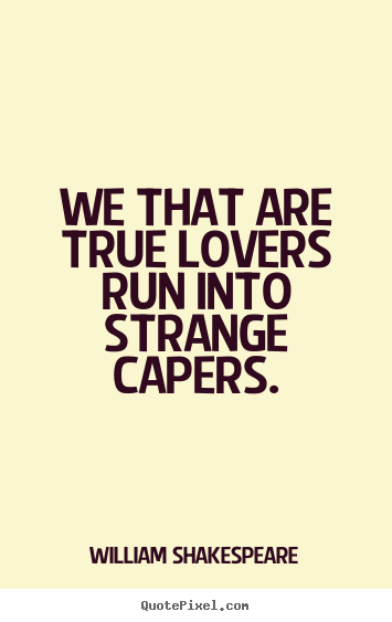 We that are true lovers run into strange capers. William Shakespeare best love quotes