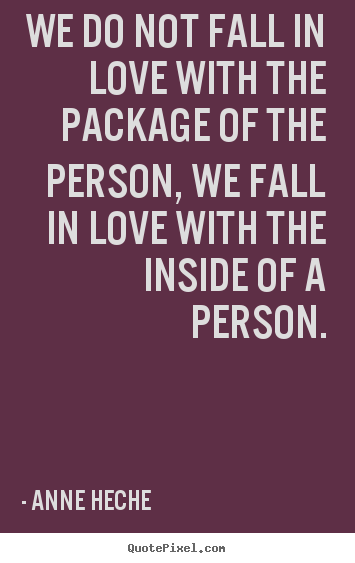 Anne Heche picture quotes - We do not fall in love with the package of the person, we fall in love.. - Love quotes
