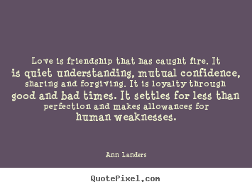 Love quote - Love is friendship that has caught fire. it is quiet understanding,..