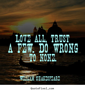Love quote - Love all, trust a few. do wrong to none.