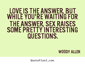 Quotes about love - Love is the answer, but while you're waiting for the answer,..