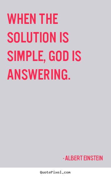 When the solution is simple, god is answering. Albert Einstein  motivational quote