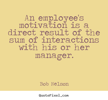 How to design picture quotes about motivational - An employee's motivation is a direct result..