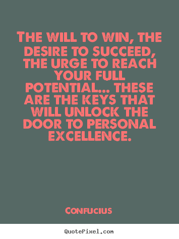 Motivational quotes - The will to win, the desire to succeed, the urge to reach your..